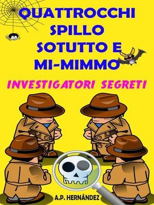 cover image of Quattrocchi, Spillo, Sotutto e Mi-mimmo-- Investigatori segreti