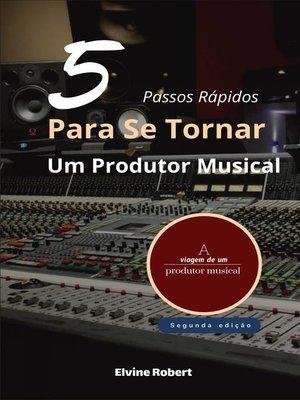 cover image of 5 Passos Rápidos Para Se Tornar Um Produtor Musical