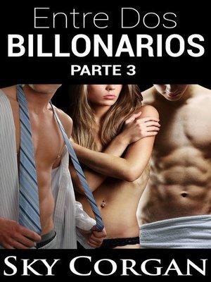 cover image of Entre Dos Billonarios--Parte Tres