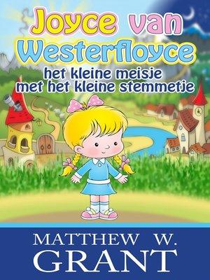 cover image of Joyce Van Westerfloyce, Het Kleine Meisje Met Het Kleine Stemmetje