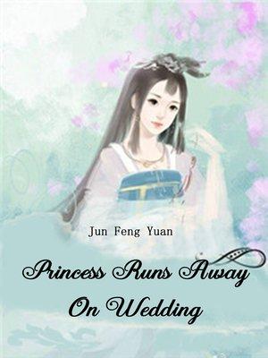 cover image of Princess Runs Away On Wedding