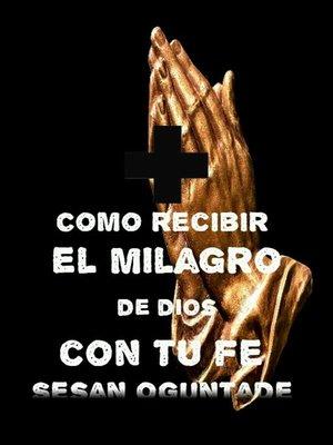 cover image of Cómo recibir el milagro de Dios con tu fe