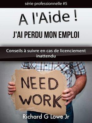 cover image of A l'Aide ! J'ai Perdu Mon Emploi Conseils à suivre en cas de licenciement inattendu