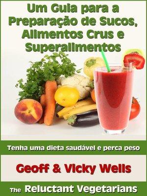 cover image of Um Guia para a Preparação de Sucos, Alimentos Crus e Superalimentos