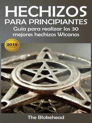 cover image of Hechizos para Principiantes Guía para realizar los 30 mejores hechizos Wicanos