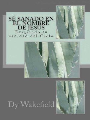 cover image of Sé Sanado en el Nombre de Jesús