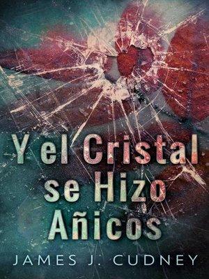 cover image of Y El Cristal Se Hizo Añicos