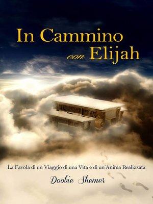 cover image of In Cammino con Elijah, La favola di un viaggio di una vita e la realizzazione di un'Anima.