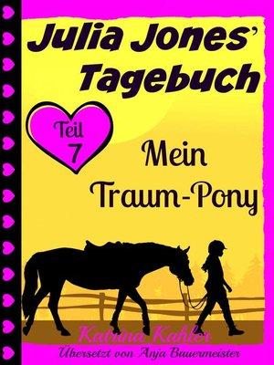 cover image of Julia Jones' Tagebuch--Teil 7--Mein Traum-Pony
