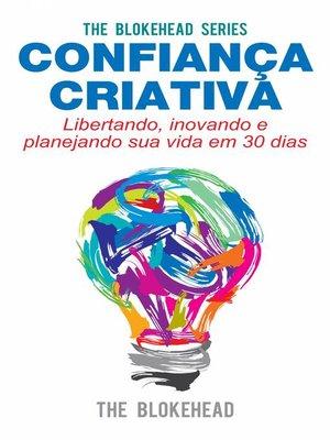 cover image of Confiança Criativa--Libertando, inovando e planejando sua vida em 30 dias