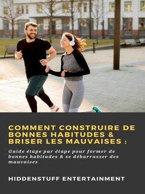 cover image of Comment construire de bonnes habitudes & briser les mauvaises