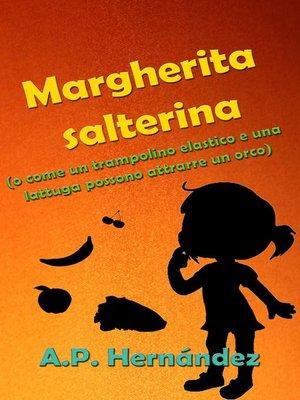 cover image of Margherita salterina (o come un trampolino elastico e una lattuga possono attrarre un orco)