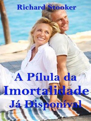 cover image of A Pílula da Imortalidade--Já Disponível