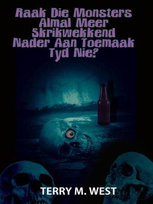 cover image of Raak die Monsters almal meer Skrikwekkend nader aan toemaak tyd nie?