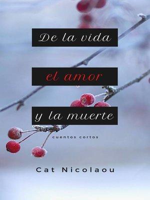 cover image of De la vida, el amor y la muerte