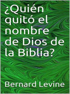 cover image of ¿Quién quitó el nombre de Dios de la Biblia?