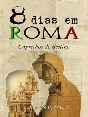 """cover image of Saga 8 dias em Roma--""""Caprichos do destino"""""""