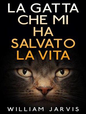 cover image of La Gatta Che Mi Ha Salvato La Vita
