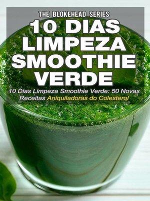 cover image of 10 Dias Limpeza Smoothie Verde 50 Novas Receitas Aniquiladoras do Colesterol