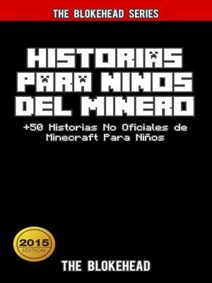 cover image of Historias Para Niños Del Minero. +50 Historias  No Oficiales de Minecraft Para Niños.