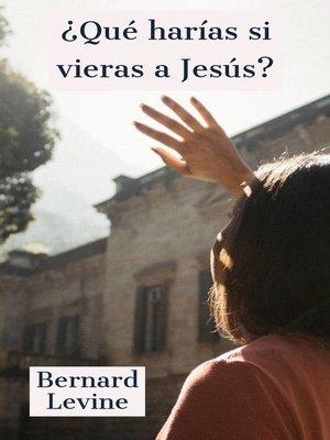 cover image of ¿Qué harías si vieras a Jesús?