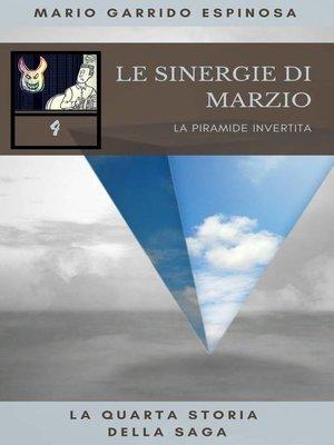 cover image of Le sinergie di Marzio--La piramide invertita--La quarta storia della saga