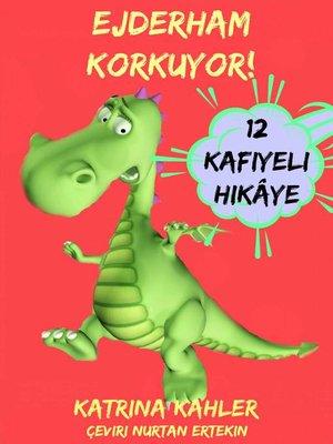 cover image of Ejderham Korkuyor! Yeni Yeni Ortaya Çikan Sorunlar Ve Korkulari Çözen 12 Kafiyeli Hikâye
