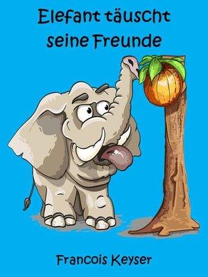 cover image of Elefant täuscht seine Freunde