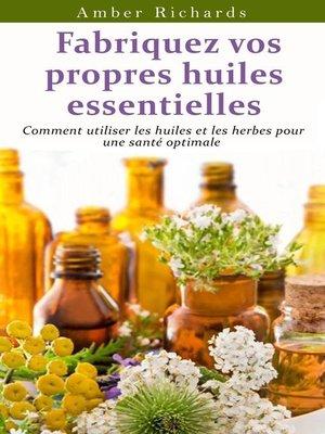 cover image of Fabriquez vos propres huiles essentielles