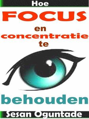 cover image of Hoe focus en concentratie te behouden