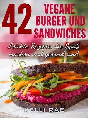 cover image of 42 Vegane Burger und Sandwiches Leichte Rezepte, die Spaß machen und gesund sind