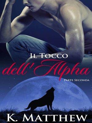 cover image of Il Tocco dell'Alpha, Parte Seconda