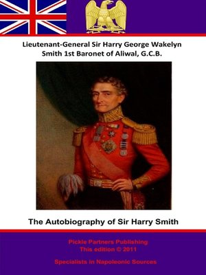 cover image of The Autobiography of Lieutenant-General Sir Harry Smith, Baronet of Aliwal on the Sutlej, G.C.B.