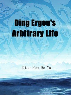 cover image of Ding Ergou's Arbitrary Life