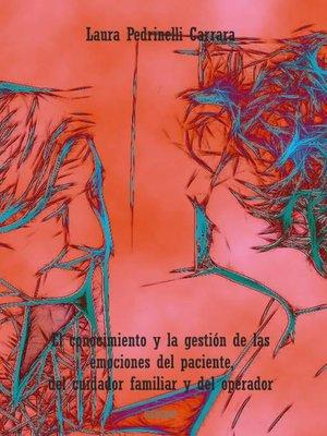 cover image of El conocimiento y la gestión de las emociones del paciente, del cuidador familiar y del operador