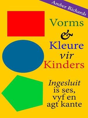 cover image of Vorms & Kleure vir Kinders Ingesluit is ses, vyf en agt kante