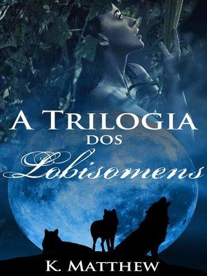 cover image of A Trilogia dos Lobisomens