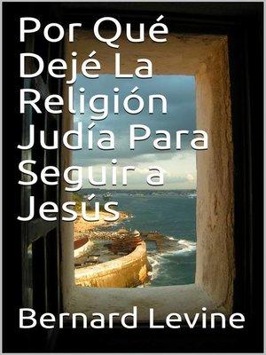 cover image of Por Qué Dejé  La Religión Judía Para Seguir a Jesús