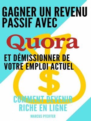 cover image of Gagner un revenu passif avec Quora et démissionner de votre emploi actuel