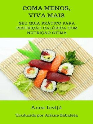 cover image of Coma Menos, Viva Mais-- seu guia prático para restrição calórica com nutrição ótima