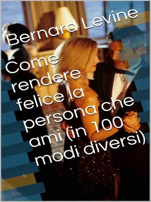 cover image of Come rendere felice la persona che ami (in 100 modi diversi)