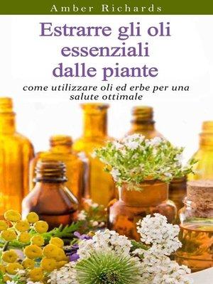 cover image of Estrarre gli oli essenziali dalle piante