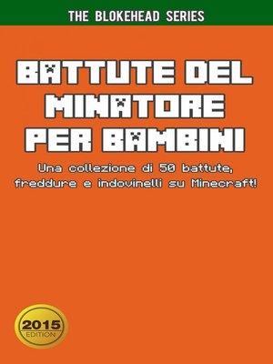 cover image of Battute del Minatore per Bambini Una collezione di 50 battute, freddure e indovinelli su Minecraft!