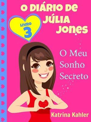 cover image of O Diário de Júlia Jones,  Livro 3,  O Meu Sonho Secreto