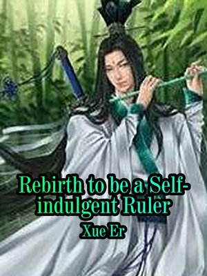cover image of Reborn to be a Self-indulgent Ruler