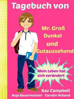 cover image of Tagebuch Von Mr. Groß, Dunkel Und Gutaussehend
