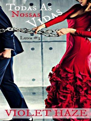 cover image of Todas as Nossas Vidas (Luna, #3)