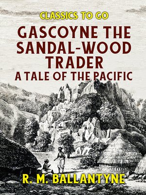 cover image of Gascoyne the Sandal-Wood Trader a Tale of the Pacific