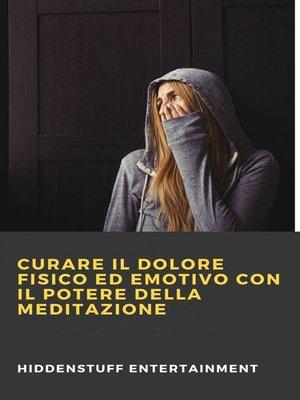 cover image of Curare il dolore fisico ed emotivo con il potere della meditazione