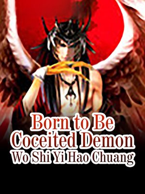 cover image of Born to Be Coceited Demon